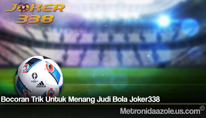 Bocoran Trik Untuk Menang Judi Bola Joker338