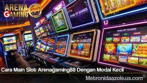 Cara Main Slot Arenagaming88 Dengan Modal Kecil