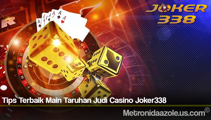 Tips Terbaik Main Taruhan Judi Casino Joker338