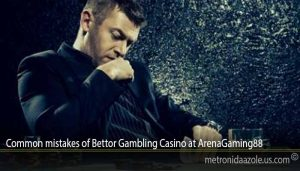 Common mistakes of Bettor Gambling Casino at ArenaGaming88