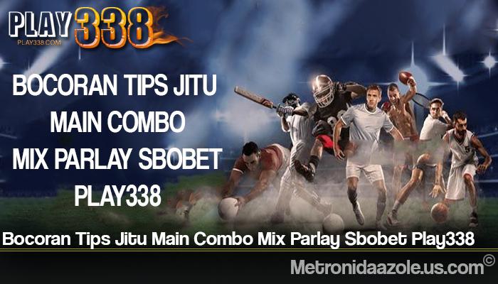 Bocoran Tips Jitu Main Combo Mix Parlay Sbobet Play338