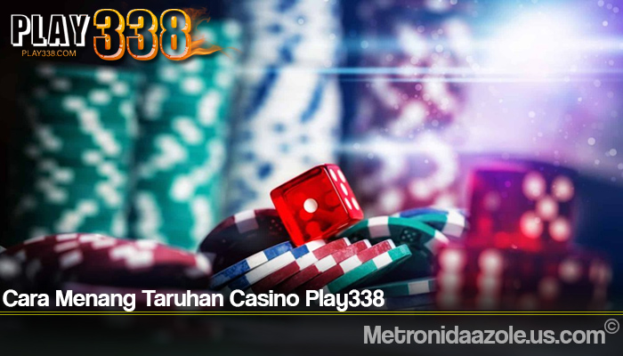 Cara Menang Taruhan Casino Play338