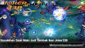 Kesalahan Saat Main Judi Tembak Ikan Joker338