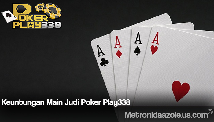 Keuntungan Main Judi Poker Play338