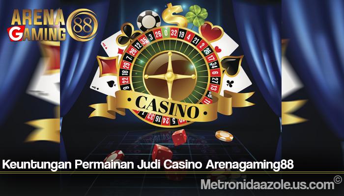 Keuntungan Permainan Judi Casino Arenagaming88