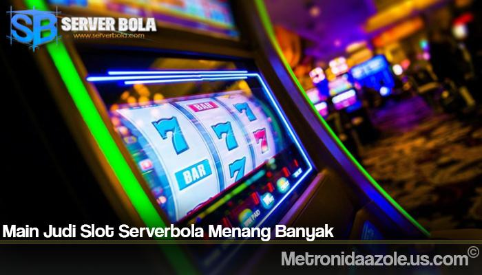 Main Judi Slot Serverbola Menang Banyak