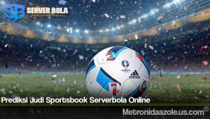 Prediksi Judi Sportsbook Serverbola Online