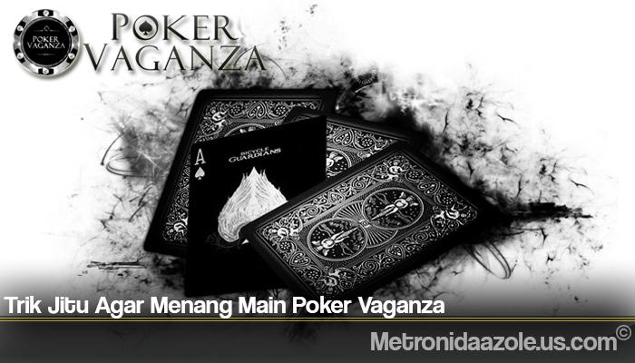 Trik Jitu Agar Menang Main Poker Vaganza
