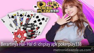 Berartinya Hal- Hal di idnplay apk pokerplay338