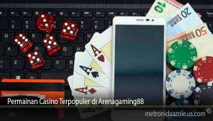 Permainan Casino Terpopuler di Arenagaming88
